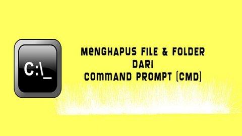 Cara Mudah Menghapus File dan Folder Lewat CMD   KURIO
